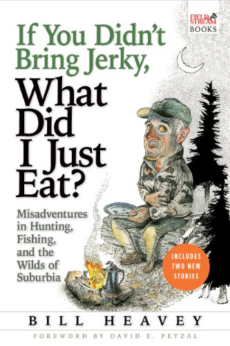 Review If You Didn't Bring Jerky, What Did I Just Eat: Misadventures in Hunting, Fishing, and the Wilds of Suburbia