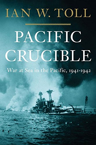 Pacific Crucible: War at Sea in the Pacific, 1941-1942 (Tol & Tol The Best Of Tol & Tol)