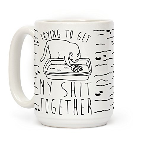 LookHUMAN Trying To Get My Shit Together White 15 Ounce Ceramic Coffee Mug