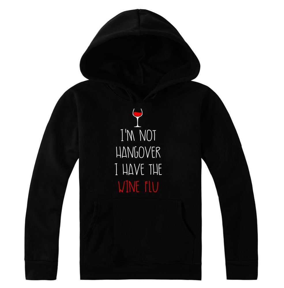 I'm Not Hangover I Have The Wine Flu Glass of Wine Design Women's Hoodie Pullover XX-Large