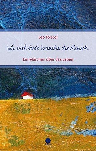 Wie viel Erde braucht der Mensch: Ein Märchen über das Leben (Eschbacher Präsente)