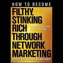 How to Become Filthy, Stinking Rich Through Network Marketing: Without Alienating Friends and Family Audiobook by Mark Yarnell, Derek Hall, Valerie Bates, Shelby Hall Narrated by Linda Bruno