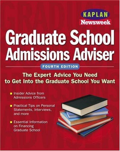 Kaplan/Newsweek Graduate School Admissions Adviser, Fourth Edition (GET INTO GRADUATE SCHOOL)
