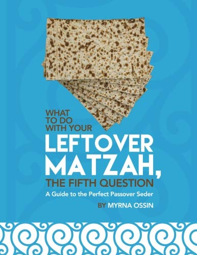 Download What to Do With Your Leftover Matzah, the Fifth Question: The Guide to the Perfect Passover Seder PDF