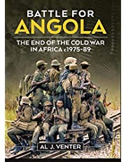 Battle For Angola: The End of the Cold War in Africa c 1975-89