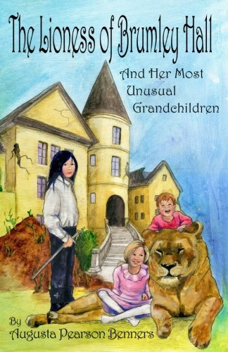 Download By Augusta Pearson Benners The Lioness of Brumley Hall: And Her Most Unusual Grandchildren (Urwelt Chronicles) (1st First Edition) [Paperback] PDF