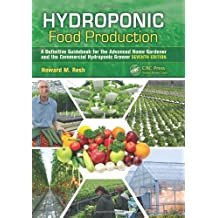 Hydroponic Food Production: A Definitive Guidebook for the Advanced Home Gardener and the Commercial Hydroponic Grower, Seventh Edition