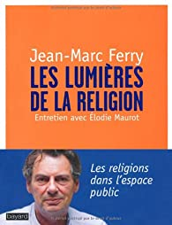 Les Lumières de la religion par Jean-Marc Ferry