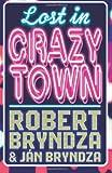 Lost in Crazytown, Robert Bryndza and Jan Bryndza, 1493549464