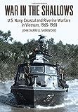 War in the Shallows: U.S. Navy Coastal and Riverine Warfare in Vietnam, 1965-1968