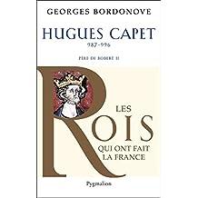 Hugues Capet: le Fondateur (Les rois qui ont fait la France) (French Edition)