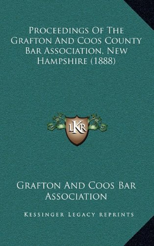 (Proceedings Of The Grafton And Coos County Bar Association, New Hampshire (1888))