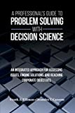the science of decision making - A Professional's Guide to Problem Solving with Decision Science