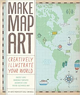 Make map art creatively illustrate your world salli sue swindell make map art creatively illustrate your world salli sue swindell nate padavick 9781452123332 amazon books gumiabroncs Images
