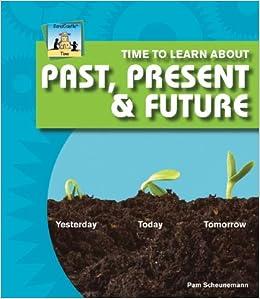 Time To Learn About Past, Present & Future por Pam Scheunemann epub