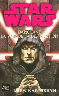 Star Wars, tome 85 : La Voie de la Destruction (Dark Bane 1) par Drew Karpyshyn