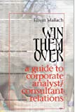 img - for Win Them Over: A Survival Guide for Corporate Analyst Relations/Consultant Relations Programs book / textbook / text book