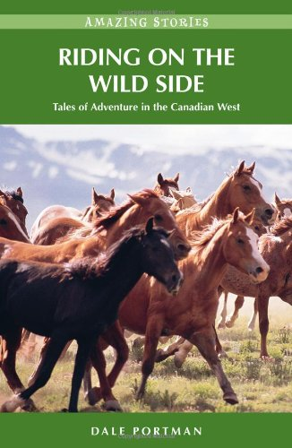 riding-on-the-wild-side-hh-tales-of-adventure-in-the-canadian-west-amazing-stories-heritage-house