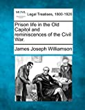 Prison life in the Old Capitol and reminiscences of the Civil War, James Joseph Williamson, 1240132476