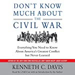 Don't Know Much About the Civil War: Everything You Need to Know About America's Greatest Conflict but Never Learned | Kenneth C. Davis