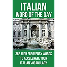 Italian Word of the Day: 365 High Frequency Words to Accelerate Your Italian Vocabulary