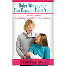Baby Whisperer: The Crucial First Year: The Must-Read Handbook for All First-Time Parents