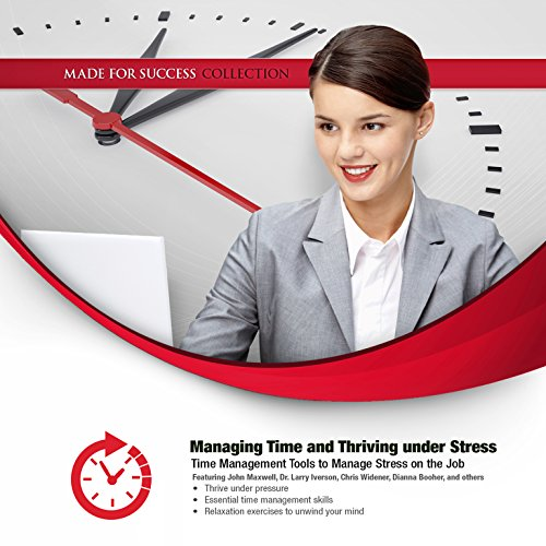 Managing Time and Thriving under Stress