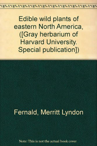 Edible Wild Plants of Eastern North America (Gray Herbarium of Harvard University, Special Publication)