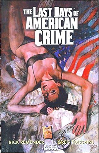 The Last Days Of American Crime Remender Rick Tocchini Greg 9781935417064 Amazon Com Books