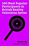 Focus On: 100 Most Popular Participants in British Reality Television Series: Pamela Anderson, Tara Palmer-Tomkinson, Elizabeth Hurley, Geri Halliwell, ... Lloyd, Katie Hopkins, Jessie Buckley, etc.