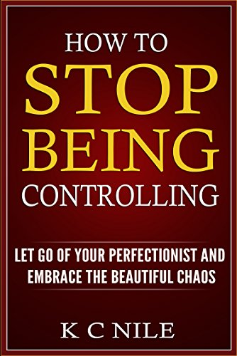 How to stop being controlling let go of your perfectionist and how to stop being controlling let go of your perfectionist and embrace the beautiful chaos fandeluxe Choice Image