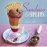 Sundaes & Splits: Delicious Recipes for Ice Cream Treats