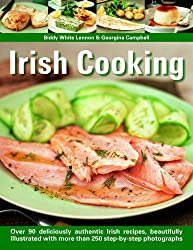 Irish Cooking: Over 70 Deliciously Authentic Irish Recipes, Beautifully Illustrated with More Than 275 Step-By-Step Photographs: Over 90 Deliciously ... with More Than 250 Step-by-step Photographs