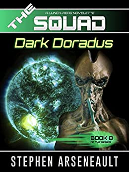 THE SQUAD Dark Doradus: (Novelette 8) by [Arseneault, Stephen]