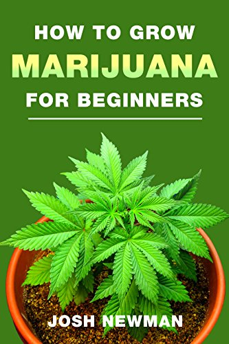 Beginners Guide To Growing Marijuana - Potguide.com