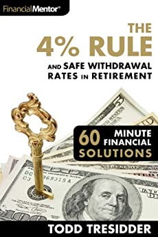 The 4% Rule and Safe Withdrawal Rates In Retirement (60 Minute Financial Solutions Book 1) by [Tresidder, Todd R.]