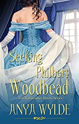 Seeking Philbert Woodbead ( A Madcap Regency Romance ) (The Fairweather Sisters Book 2)
