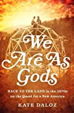 "Kate Daloz, ""We Are As Gods: Back to the Land in the 1970s on a Quest for a New America"" (PublicAffairs, 2016)"