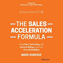 The Sales Acceleration Formula: Using Data, Technology, and Inbound Selling to Go from $0 to $100 Million Audiobook by Mark Roberge Narrated by Robert Feifar