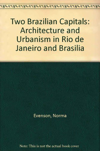 Two Brazilian Capitals: Architecture and Urbanism in Rio De Janeiro and Bras-Ilia by Norma Evenson (1973-05-01)