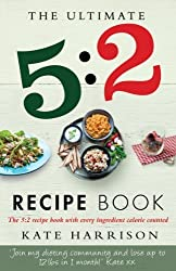 The Ultimate 5:2 Diet Recipe Book: Easy, Calorie Counted Fast Day Meals You'll Love by Harrison, Kate (2013) Paperback