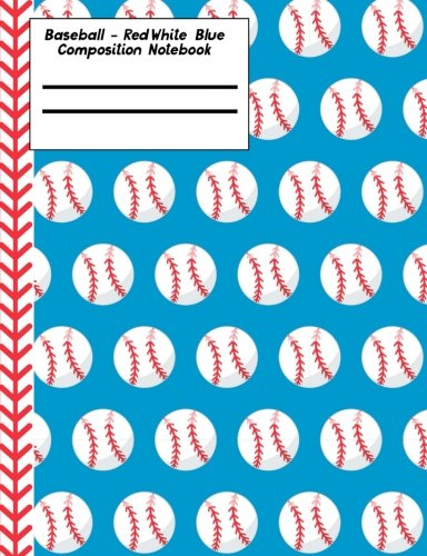 Baseball Red White Blue Composition Notebook - Wide Ruled: 130 Pages 7.44 x 9.69 Lined Writing Paper Pages School Teacher Student Game Player Coach Subject -