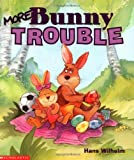 More Bunny Trouble, Hans Wilhelm, 0439259819