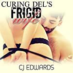 Curing Del's Frigid Wife: Hynotherapy Sex, Book 1 | C J Edwards