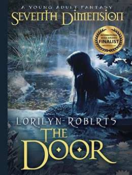 Seventh Dimension - The Door: A Young Adult Fantasy (Seventh Dimension Series Book 1) by [Roberts, Lorilyn]
