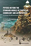 Physics Beyond the Standard Models of Particles, Cosmology and Astrophysics - Proceedings of the Fifth International Conference - Beyond 2010, R. Viollier and H. V. Klapdor-Kleingrothaus, 9814340855