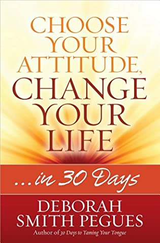 Choose Your Attitude, Change Your Life: …in 30 Days (Changes In Attitude)