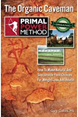 Primal Power Method The Organic Caveman: How To Make Natural And Sustainable Food Choices For Weight Loss And Health Paperback