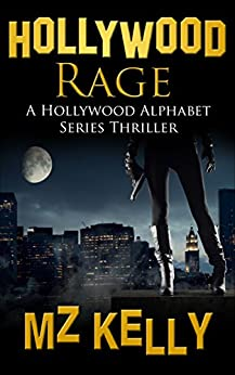 Hollywood Rage (The Hollywood Alphabet Series Book 18) by [Kelly, M.Z.]