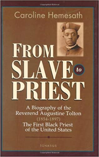 Book From Slave to Priest: A Biography of the Reverend Augustine Tolton (1854-1897) First Black American Priest of the United States